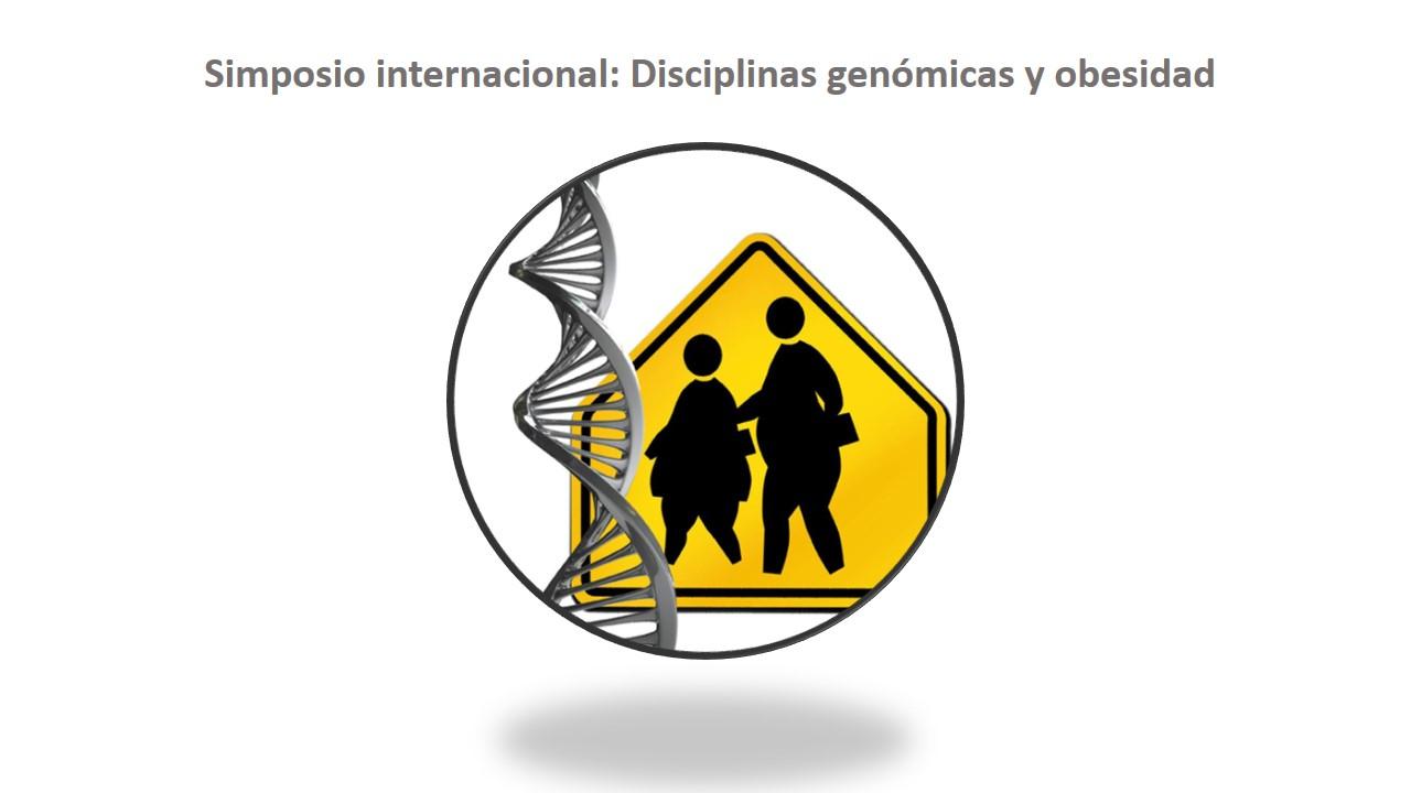 Simposio internacional: Disciplinas genómicas y obesidad